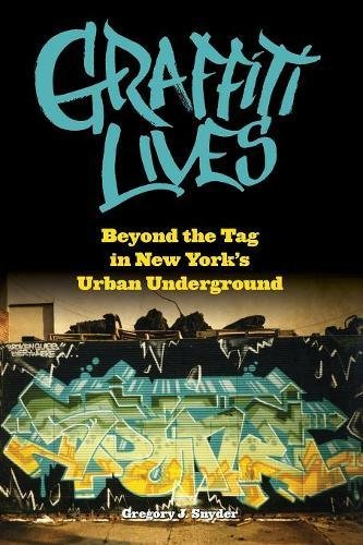 Graffiti Lives: Beyond the Tag in New York's Urban Underground (Alternative Criminology)