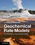 Geochemical Rate Models: An Introduction to Geochemical Kinetics by Professor J. Donald Rimstidt (2013-11-07) -