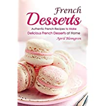 French Desserts: Authentic French Recipes to Make Delicious French Desserts at Home (English Edition)