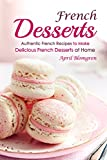 French Desserts: Authentic French Recipes to Make Delicious French Desserts at Home