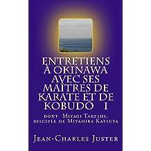 Entretiens à Okinawa avec ses maîtres de karate et de kobudô   I: : les experts du shurite moderne et des kobudô (Connaître les arts martiaux okinawanais t. 1) (French Edition)