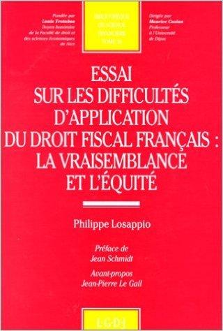 Essai sur les difficultés d'application du droit fiscal français : la vraisemblance et l'équité de Philippe Losappio ,Jean Schmidt (Préface) ( 28 février 1994 )