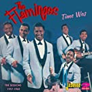 Time Was - The Sessions 1957-1962 [ORIGINAL RECORDINGS REMASTERED] 2CD SET by The Flamingos (2013-12-03)