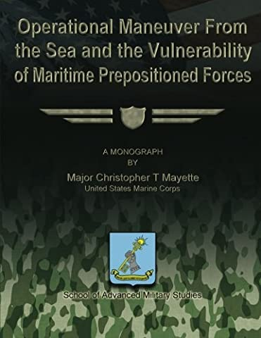 Operational Maneuver From the Sea and the Vulnerability of Maritime Prepositioned Forces (Christopher Us Marine)