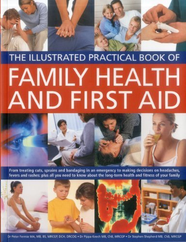 The Illustrated Practical Book of Family Health & First Aid: From treating cuts, sprains and bandaging in an emergency to making decisions on ... long-term health and fitness of your family by Fermie, Peter, Keech, Pippa, Shepherd, Stephen (2012) Paperback