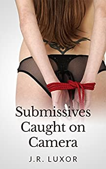 Submissives Caught on Camera (BDSM Romance Book 3) by [Luxor, J.R.]