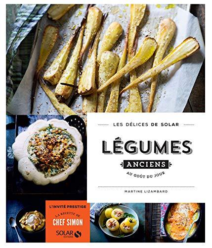 Légumes anciens au goût du jour - Les délices de Solar par Martine LIZAMBARD
