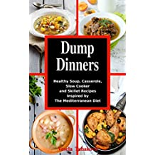 Dump Dinners: Family-Friendly Soup, Casserole, Slow Cooker and Skillet Recipes Inspired by The Mediterranean Diet: One-Pot Mediterranean Diet Cookbook (Healthy Eating on a Budget 1) (English Edition)
