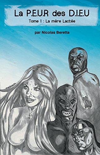 Couverture du livre La P.E.U.R des D.I.E.U: La PEUR des DIEU: Tome 1 : LA MÈRE LACTÉE (roman science fiction,suspense,aventure,fantasy)
