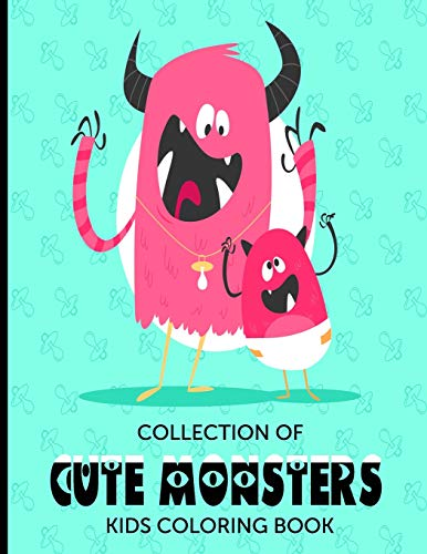 Collection Of Cute Monsters Kids Coloring Book: Fun and Easy Pages; Activity Workbook For Children;  Images To Inspire Creativity; Color Therapy For ... Relaxing Sheets; 8.5x11in 50 Pages