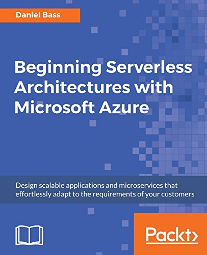 Preisvergleich Produktbild Beginning Serverless Architectures with Microsoft Azure: Design scalable applications and microservices that effortlessly adapt to the requirements of your customers (English Edition)