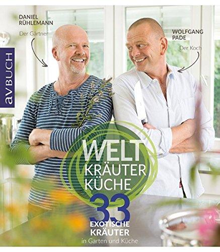 Weltkräuterküche: 33 exotische Kräuter in Garten und Küche (avBuch im Cadmos Verlag) -