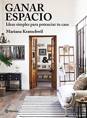 Ganar espacio.Ideas simples para potenciar tu casa (Spanish Edition)