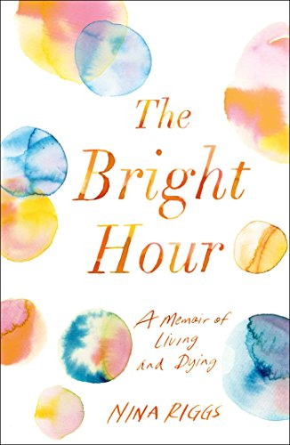the-bright-hour-a-memoir-of-living-and-dying-english-edition