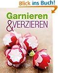 Garnieren & Verzieren: Die schönsten...