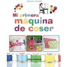 Mi primera máquina de coser - Aprende a coser: niños (Spanish Edition) by Alison McNicol (2015-06-08)