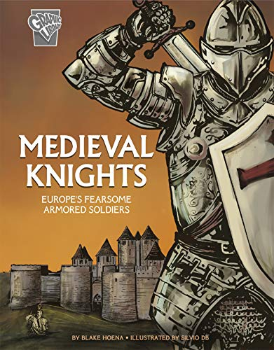 Medieval Knights: Europe's Fearsome Armored Soldiers (Graphic History: Warriors)