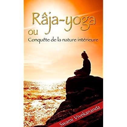 Râja-yoga ou Conquête de la nature intérieure - (conférences faites en 1895-1896 à New York)