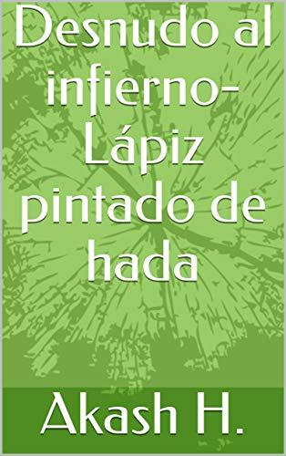 Desnudo al infierno-Lápiz pintado de hada eBook: H., Akash: Amazon ...