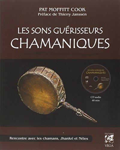 Les sons guérisseurs chamaniques : Rencontres avec les chamans, Jhankri et Néles (1CD audio)