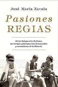 Pasiones regias par José María Zavala