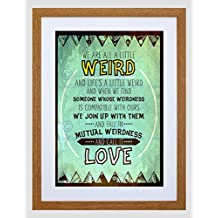 WEIRD MUTUAL WEIRDNESS CALL IT LOVE QUOTE TYPOGRAPHY TEXTURE ART PRINT B12X13976