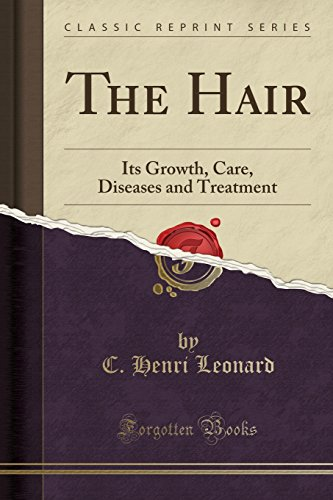 the-hair-its-growth-care-diseases-and-treatment-classic-reprint