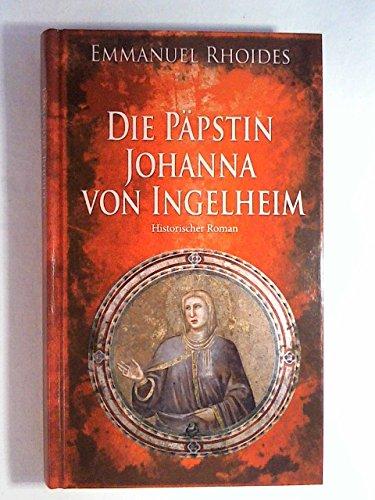 Die Päpstin Johanna von Ingelheim. Historischer Roman