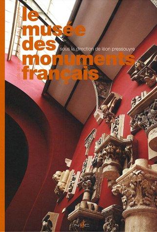 Le musée des monuments français : Cité de l'architecture et du patrimoine par Léon Pressouyre