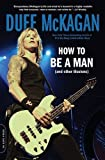 How to Be a Man: (and other illusions) by Duff McKagan (2016-05-10)