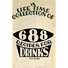 A Life Time Collection Of 688 Recipes For Drinks 1934 Reprint (English Edition)