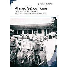 Ahmed Sékou Touré: L'Africain qui a osé dire « non » au général de Gaulle le 28 septembre 1958