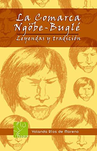 La comarca NGOBE BUGLE: Leyendas y tradiciones: Amazon.es