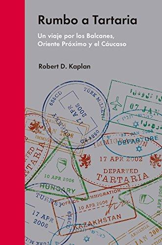 RUMBO A TARTARIA: Un viaje por los Balcanes, Oriente Próximo y el Cáucaso por Robert D.Kaplan