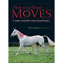 How Your Horse Moves: A unique visual guide to improving performance by Gillian Higgins (2012-08-29)