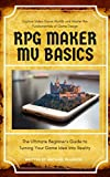 RPG Maker MV Basics: The Ultimate Beginner's Guide to Turning Your Game Idea into Reality (English Edition)