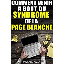 Comment venir à bout du syndrome de la page blanche (French Edition)