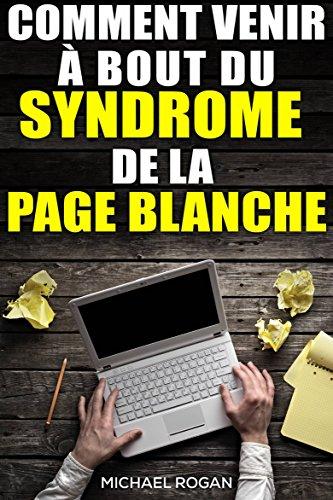 Comment venir à bout du syndrome de la page blanche par Michael Rogan
