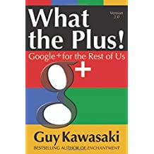 What the Plus!: Google+ for the Rest of Us by Guy Kawasaki (2012-09-11)