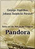 Pandora: Reise um die Welt 1790, 1791 und 1792