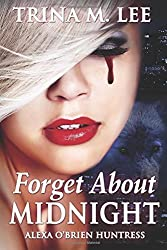 Forget About Midnight: Volume 9 (Alexa O'Brien Huntress) by Trina M. Lee (2015-04-16)