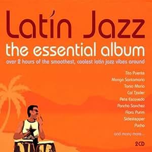 Latin Jazz - The Essential Album