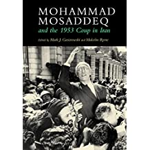 MOHAMMAD MOSADDEQ & THE 1953 C (Modern Intellectual and Political History of the Middle East)