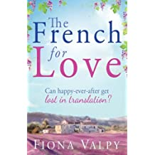 The French for Love: Written by Fiona Valpy, 2013 Edition, Publisher: Bookouture [Paperback]