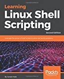 Learning Linux Shell Scripting: Leverage the power of shell scripts to solve real-wor...