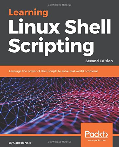 Learning Linux Shell Scripting: Leverage the power of shell scripts to solve real-world problems, 2nd Edition
