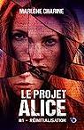Le Projet Alice, tome 1 : Réinitialisation par Charine