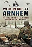 With Recce at Arnhem: The Recollections of Trooper des Evans - A 1st Airborne Division Veteran