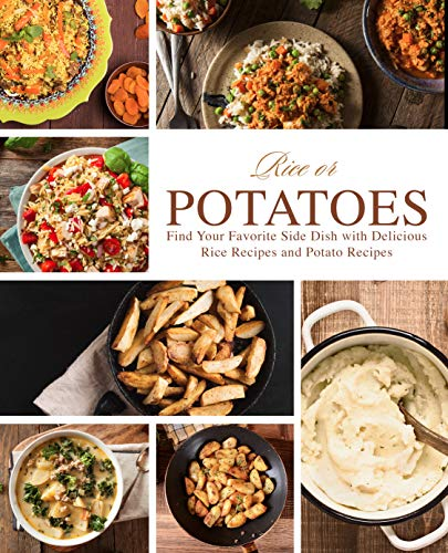 Rice or Potatoes: Find Your Favorite Side Dish with Delicious Rice Recipes and Potato Recipes (English Edition) por BookSumo Press
