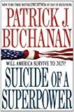Suicide of a Superpower: Will America Survive to 2025? by Buchanan, Patrick J. (2011) Hardcover